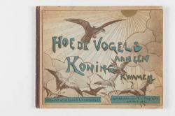 Prentenboek getiteld Hoe de vogels aan een koning kwamen